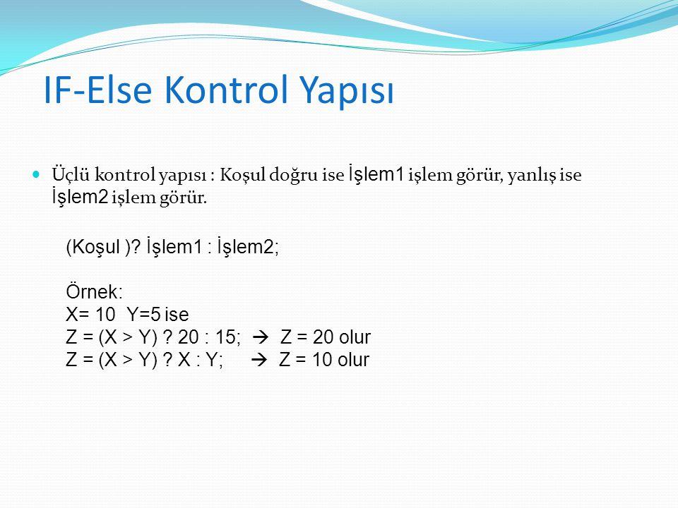 IF-Else Kontrol Yapısı Üçlü kontrol yapısı : Koşul doğru ise İşlem1 işlem görür, yanlış ise İşlem2 işlem görür. (Koşul )? İşlem1 : İşlem2; Örnek: X= 1