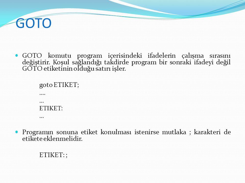 GOTO GOTO komutu program içerisindeki ifadelerin çalışma sırasını değiştirir. Koşul sağlandığı takdirde program bir sonraki ifadeyi değil GOTO etiketi