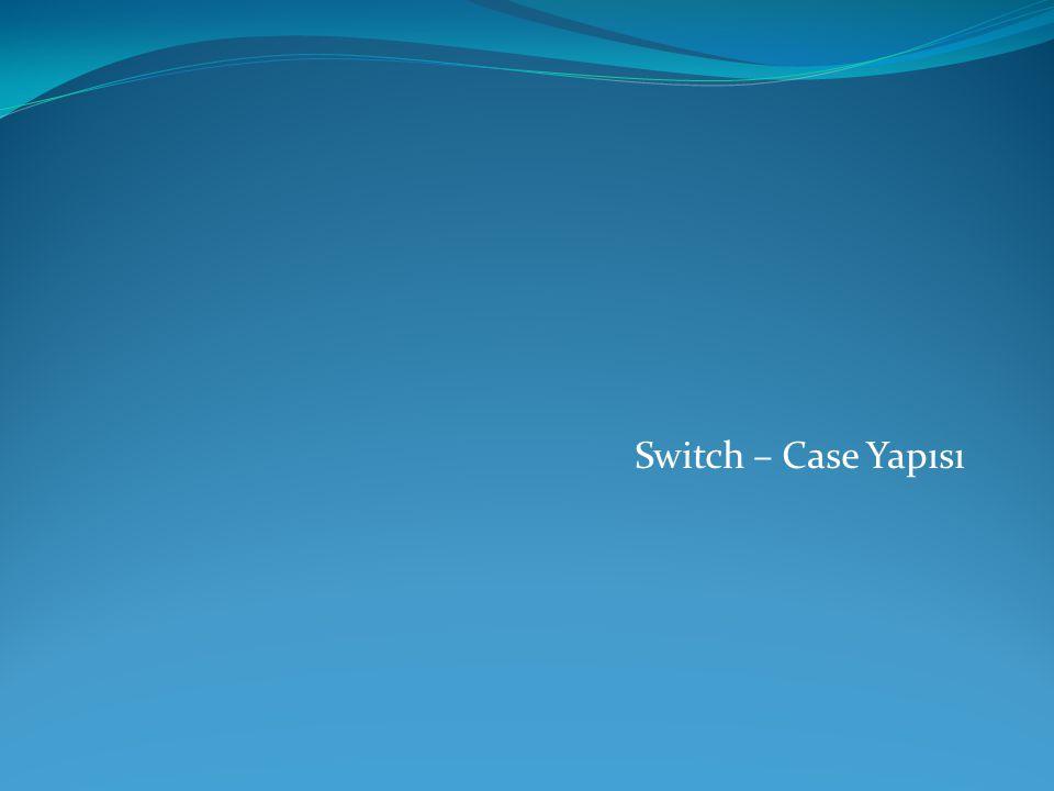 Switch – Case Yapısı