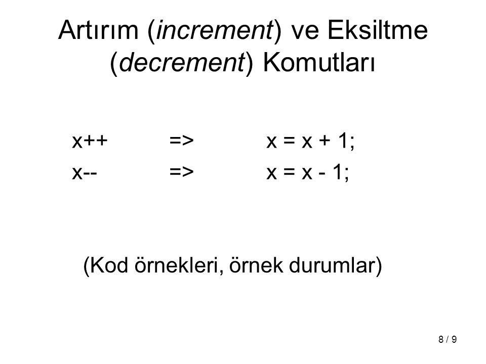 8 / 9 Artırım (increment) ve Eksiltme (decrement) Komutları x++=>x = x + 1; x--=>x = x - 1; (Kod örnekleri, örnek durumlar)