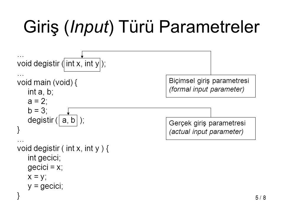 5 / 8 Giriş (Input) Türü Parametreler... void degistir ( int x, int y );... void main (void) { int a, b; a = 2; b = 3; degistir ( a, b ); }... void de