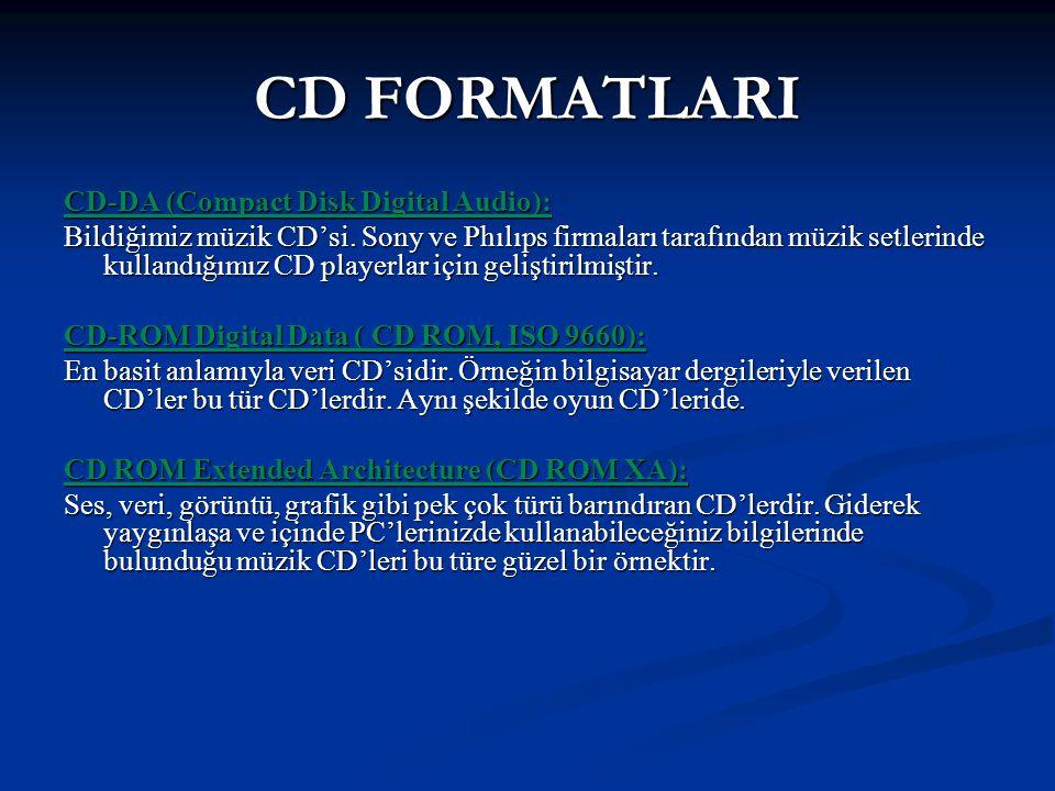 CD FORMATLARI CD-DA (Compact Disk Digital Audio): Bildiğimiz müzik CD'si. Sony ve Phılıps firmaları tarafından müzik setlerinde kullandığımız CD playe