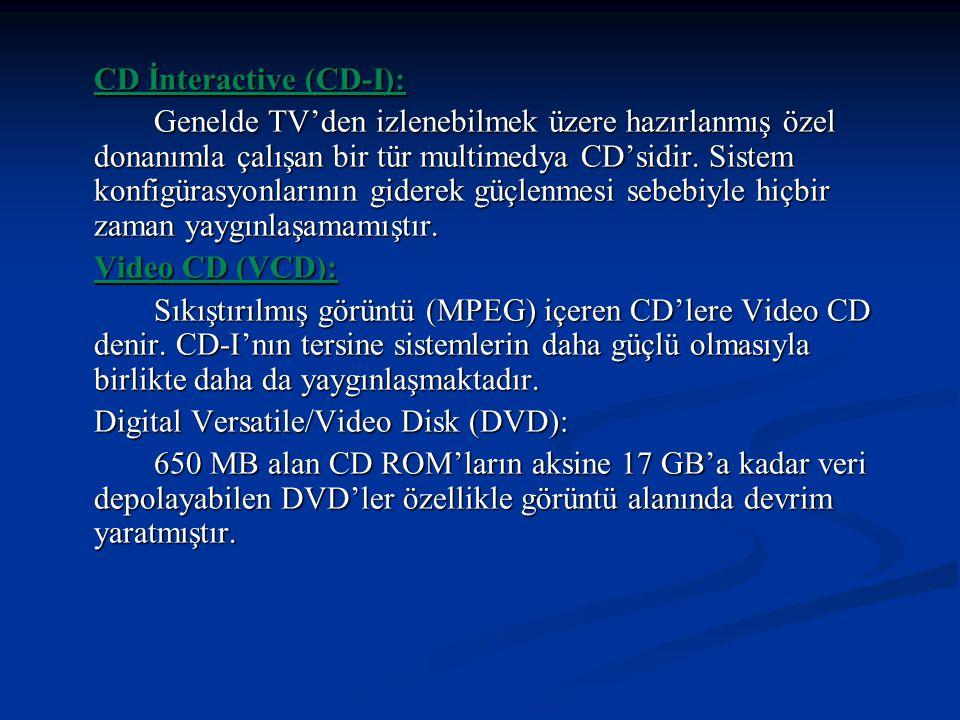 CD İnteractive (CD-I): Genelde TV'den izlenebilmek üzere hazırlanmış özel donanımla çalışan bir tür multimedya CD'sidir. Sistem konfigürasyonlarının g