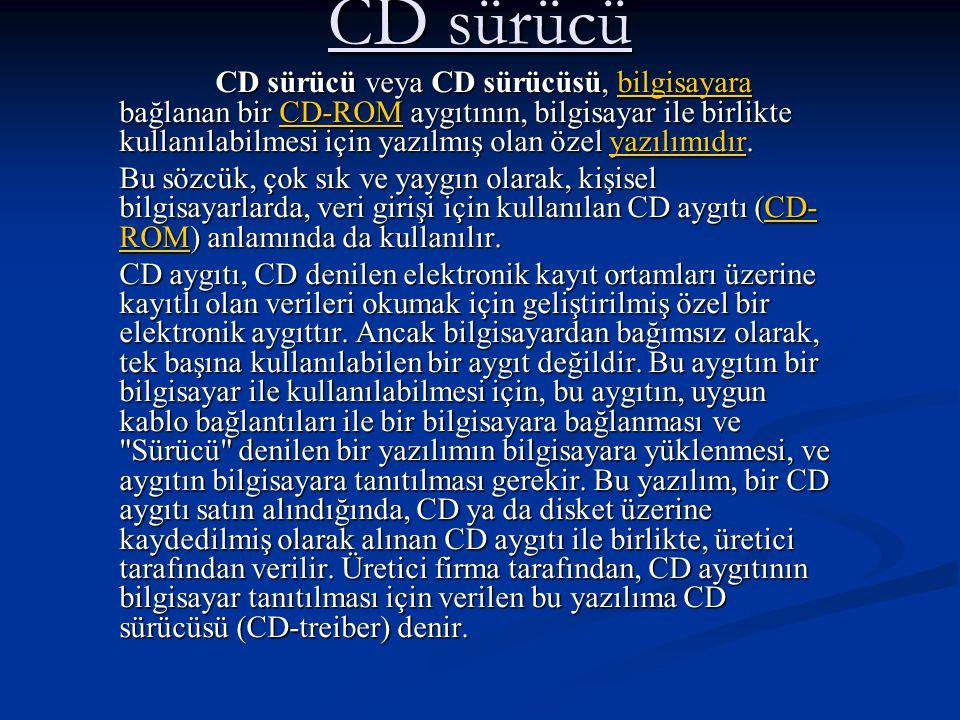 CD sürücü CD sürücü veya CD sürücüsü, bilgisayara bağlanan bir CD-ROM aygıtının, bilgisayar ile birlikte kullanılabilmesi için yazılmış olan özel yazılımıdır.
