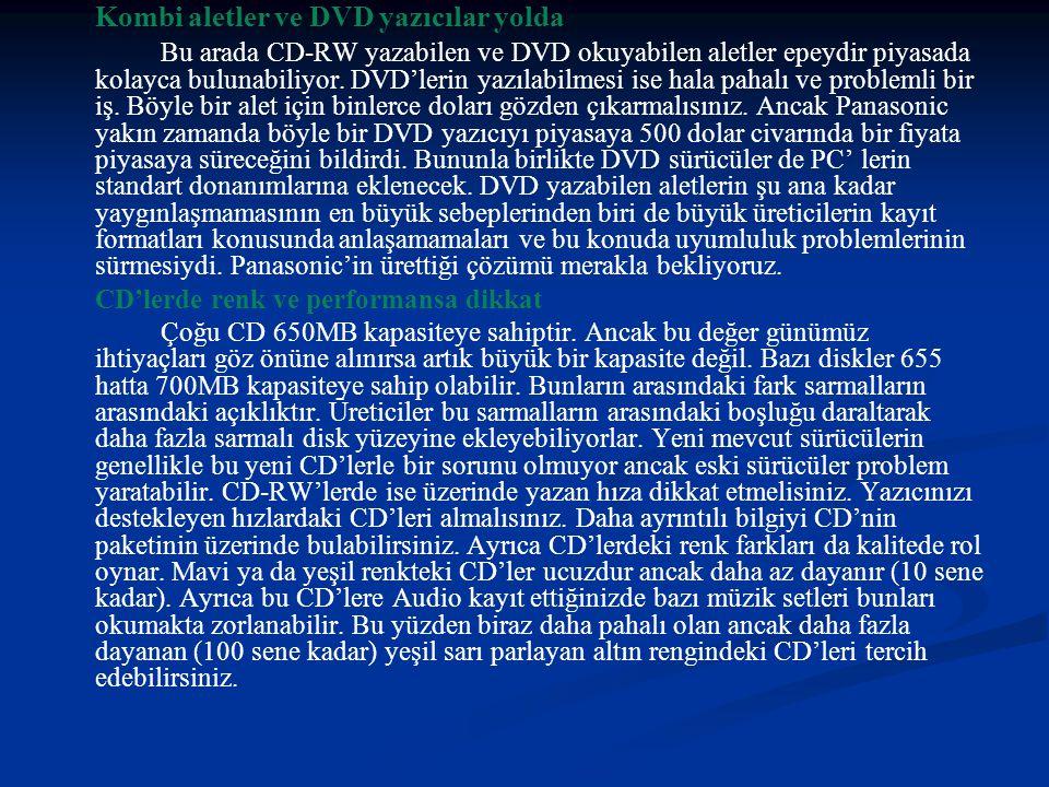 Kombi aletler ve DVD yazıcılar yolda Bu arada CD-RW yazabilen ve DVD okuyabilen aletler epeydir piyasada kolayca bulunabiliyor.