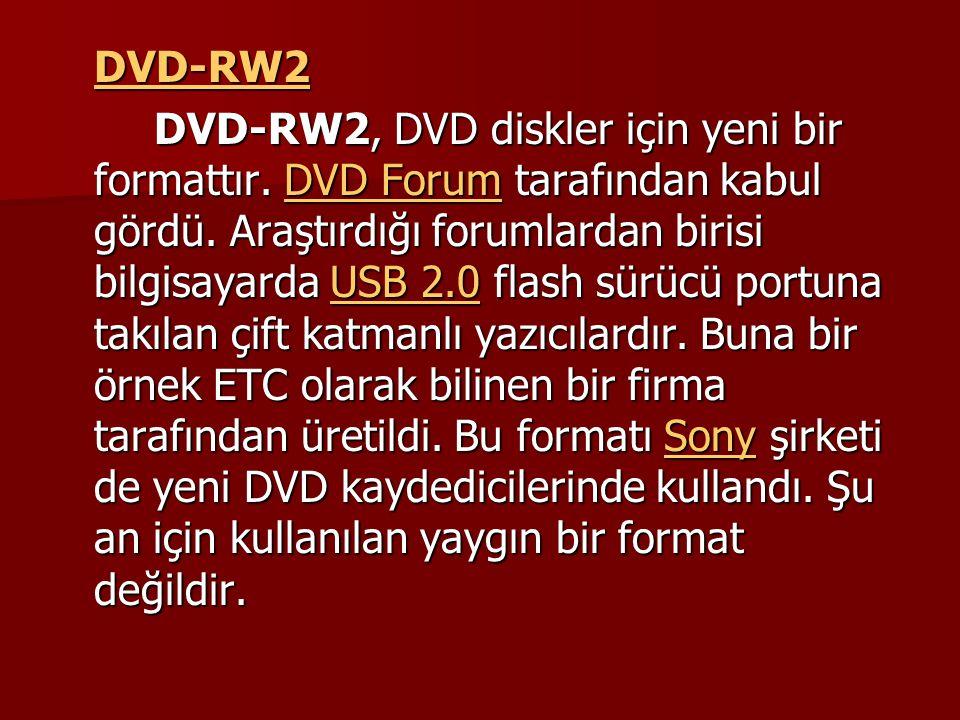 DVD-RW2 DVD-RW2, DVD diskler için yeni bir formattır. DVD Forum tarafından kabul gördü. Araştırdığı forumlardan birisi bilgisayarda USB 2.0 flash sürü