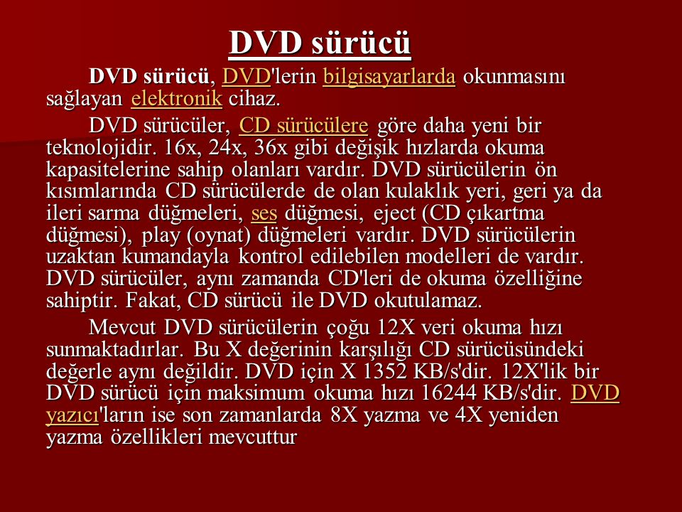 DVD sürücü DVD sürücü, DVD'lerin bilgisayarlarda okunmasını sağlayan elektronik cihaz. DVDbilgisayarlardaelektronikDVDbilgisayarlardaelektronik DVD sü