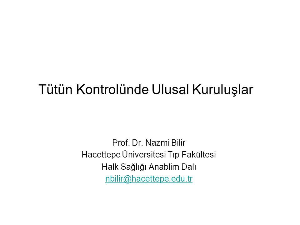 Tütün Kontrolünde Ulusal Kuruluşlar Prof. Dr. Nazmi Bilir Hacettepe Üniversitesi Tıp Fakültesi Halk Sağlığı Anablim Dalı nbilir@hacettepe.edu.tr