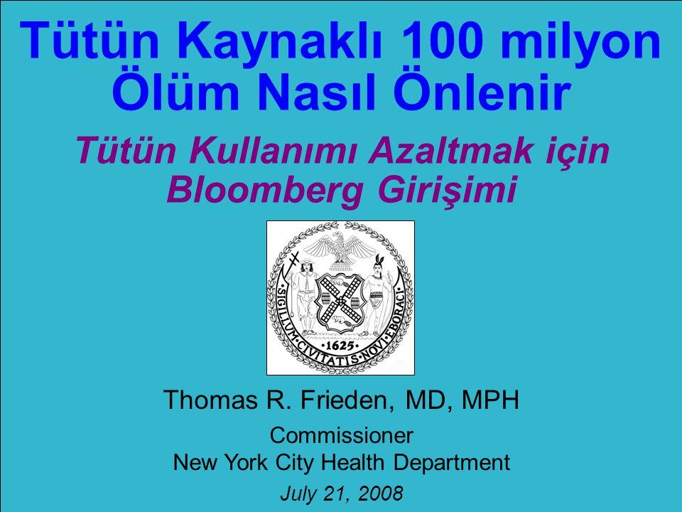 Tütün Kaynaklı 100 milyon Ölüm Nasıl Önlenir Tütün Kullanımı Azaltmak için Bloomberg Girişimi Thomas R. Frieden, MD, MPH Commissioner New York City He