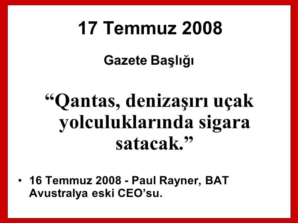 """17 Temmuz 2008 Gazete Başlığı """"Qantas, denizaşırı uçak yolculuklarında sigara satacak."""" 16 Temmuz 2008 - Paul Rayner, BAT Avustralya eski CEO'su."""