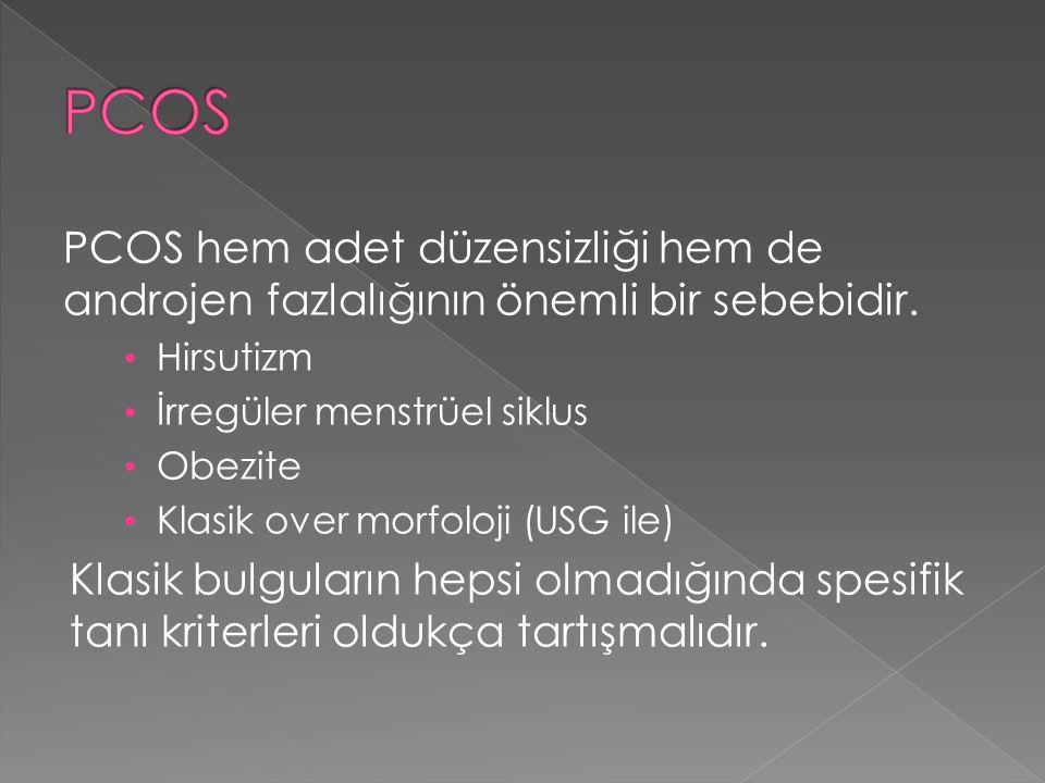 PCOS hem adet düzensizliği hem de androjen fazlalığının önemli bir sebebidir. Hirsutizm İrregüler menstrüel siklus Obezite Klasik over morfoloji (USG
