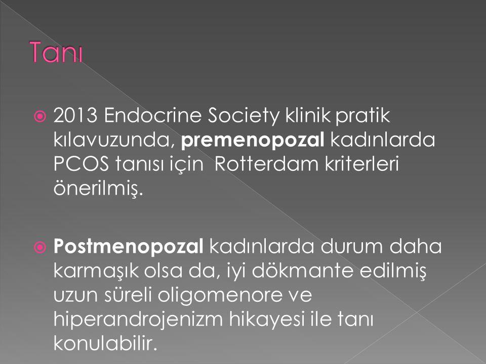  2013 Endocrine Society klinik pratik kılavuzunda, premenopozal kadınlarda PCOS tanısı için Rotterdam kriterleri önerilmiş.  Postmenopozal kadınlard