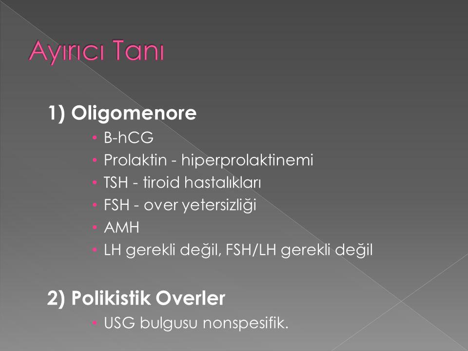 1) Oligomenore B-hCG Prolaktin - hiperprolaktinemi TSH - tiroid hastalıkları FSH - over yetersizliği AMH LH gerekli değil, FSH/LH gerekli değil 2) Pol