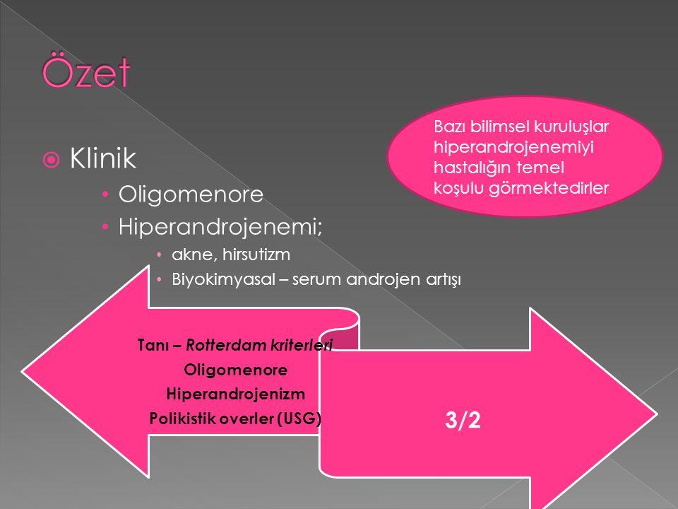  Klinik Oligomenore Hiperandrojenemi; akne, hirsutizm Biyokimyasal – serum androjen artışı Tanı – Rotterdam kriterleri Oligomenore Hiperandrojenizm P