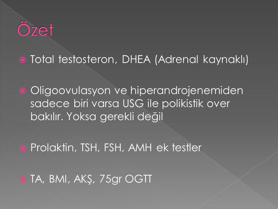  Total testosteron, DHEA (Adrenal kaynaklı)  Oligoovulasyon ve hiperandrojenemiden sadece biri varsa USG ile polikistik over bakılır. Yoksa gerekli