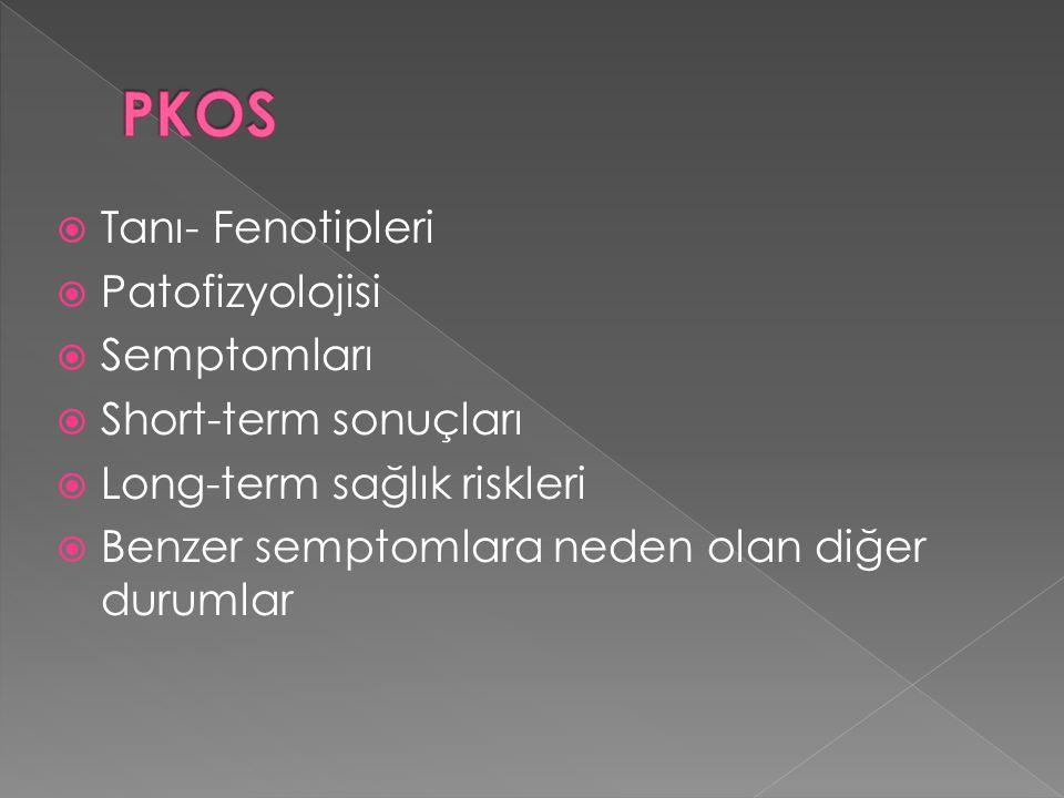  Tanı- Fenotipleri  Patofizyolojisi  Semptomları  Short-term sonuçları  Long-term sağlık riskleri  Benzer semptomlara neden olan diğer durumlar