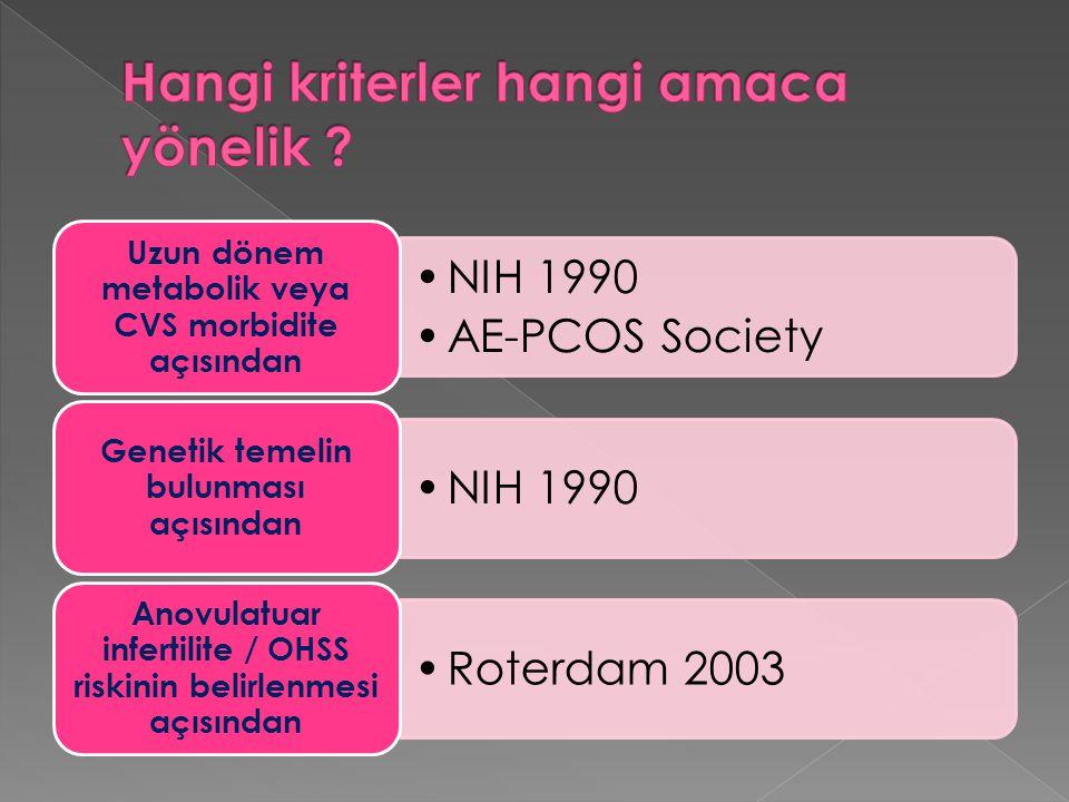 NIH 1990 AE-PCOS Society Uzun dönem metabolik veya CVS morbidite açısından NIH 1990 Genetik temelin bulunması açısından Roterdam 2003 Anovulatuar infe