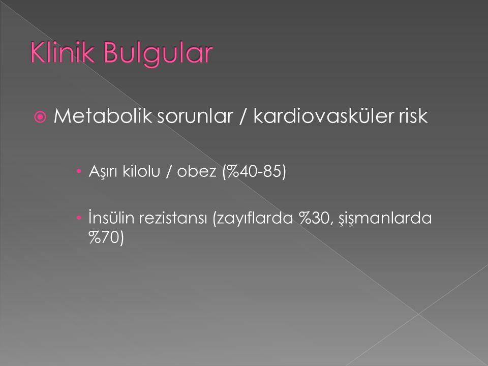  Metabolik sorunlar / kardiovasküler risk Aşırı kilolu / obez (%40-85) İnsülin rezistansı (zayıflarda %30, şişmanlarda %70)