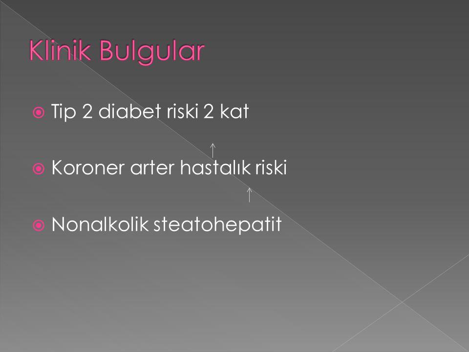  Tip 2 diabet riski 2 kat  Koroner arter hastalık riski  Nonalkolik steatohepatit