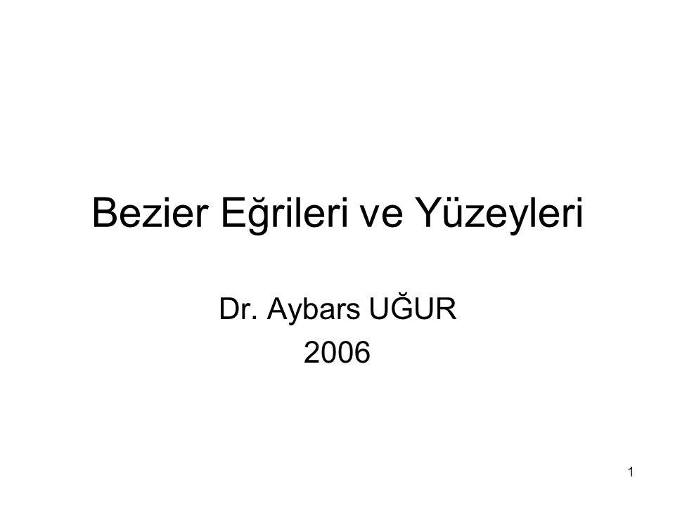 1 Bezier Eğrileri ve Yüzeyleri Dr. Aybars UĞUR 2006