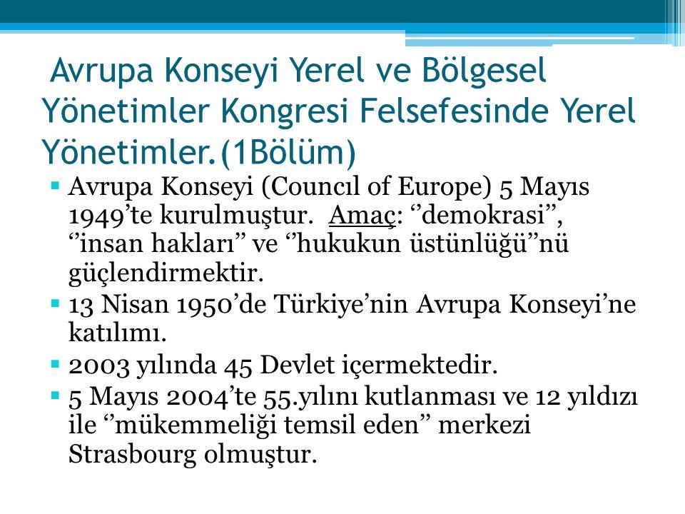 Avrupa Konseyi Yerel ve Bölgesel Yönetimler Kongresi Felsefesinde Yerel Yönetimler.(1Bölüm)  Avrupa Konseyi (Councıl of Europe) 5 Mayıs 1949'te kurul