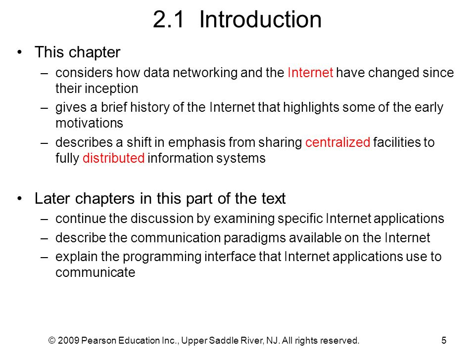 © 2009 Pearson Education Inc., Upper Saddle River, NJ. All rights reserved.5 2.1 Introduction This chapter –considers how data networking and the Inte