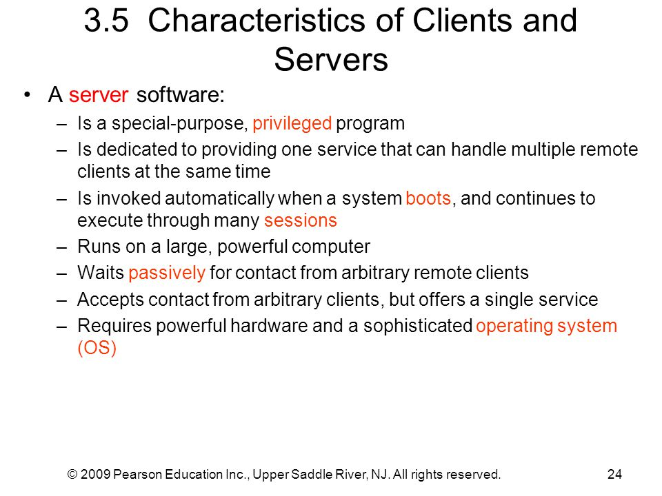 © 2009 Pearson Education Inc., Upper Saddle River, NJ. All rights reserved.24 3.5 Characteristics of Clients and Servers A server software: –Is a spec