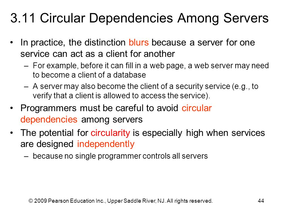 © 2009 Pearson Education Inc., Upper Saddle River, NJ. All rights reserved.44 3.11 Circular Dependencies Among Servers In practice, the distinction bl