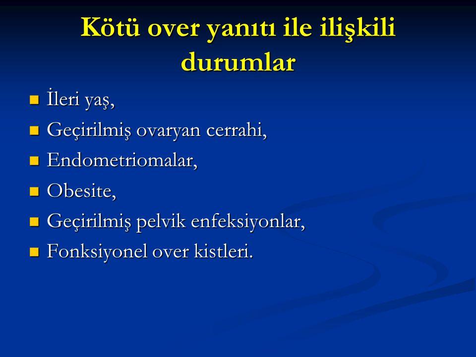 Kötü over yanıtı ile ilişkili durumlar İleri yaş, İleri yaş, Geçirilmiş ovaryan cerrahi, Geçirilmiş ovaryan cerrahi, Endometriomalar, Endometriomalar,