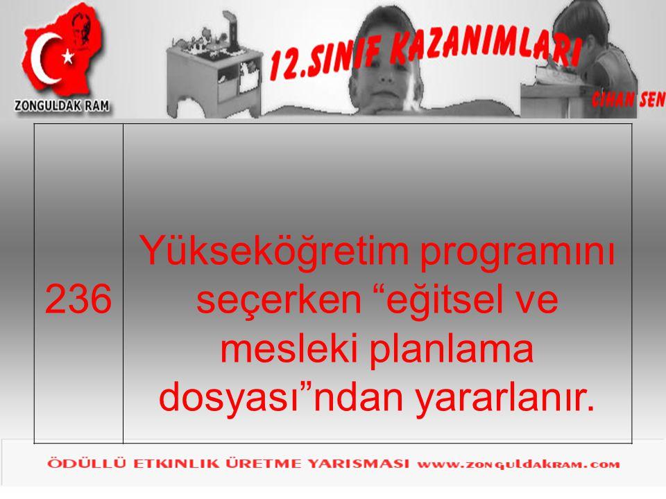 236 Yükseköğretim programını seçerken eğitsel ve mesleki planlama dosyası ndan yararlanır.