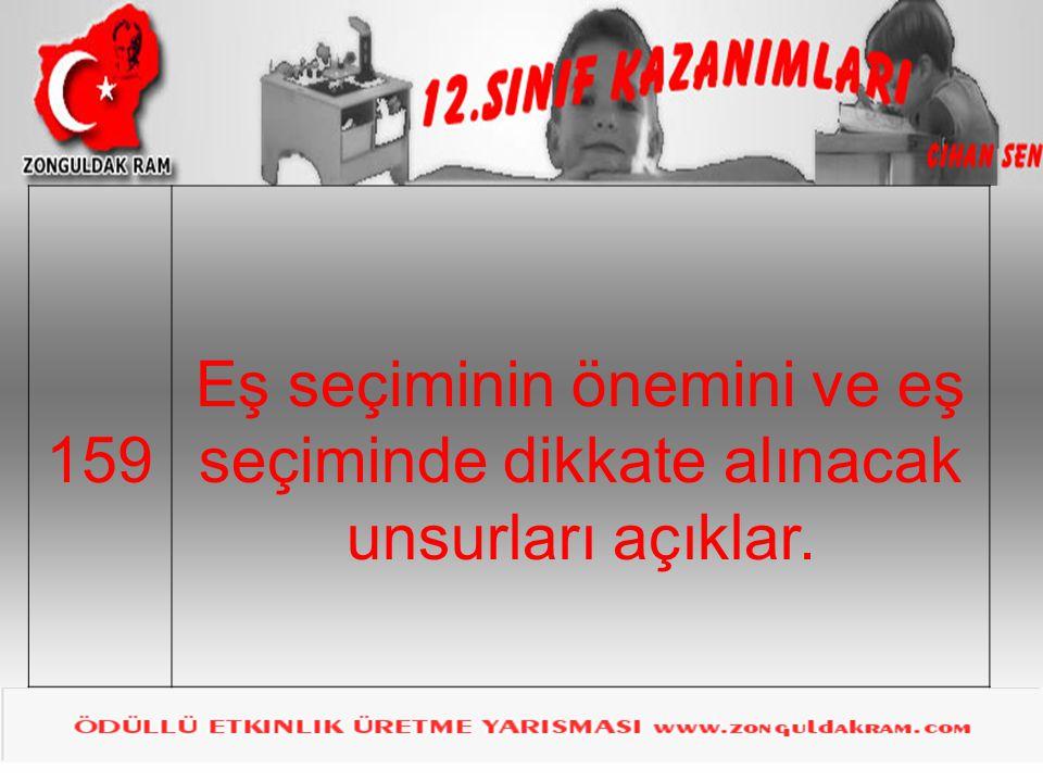 159 Eş seçiminin önemini ve eş seçiminde dikkate alınacak unsurları açıklar.
