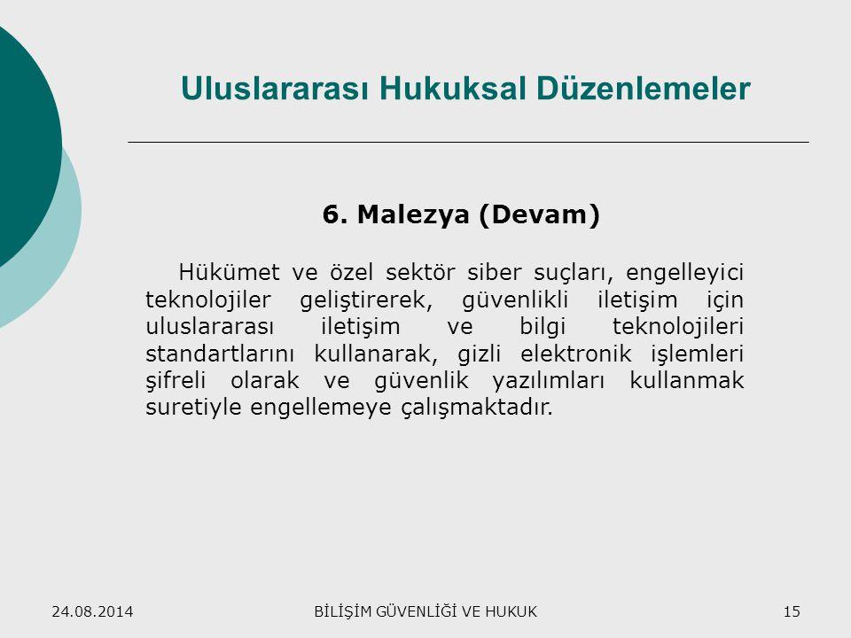 24.08.2014BİLİŞİM GÜVENLİĞİ VE HUKUK15 Uluslararası Hukuksal Düzenlemeler 6. Malezya (Devam) Hükümet ve özel sektör siber suçları, engelleyici teknolo