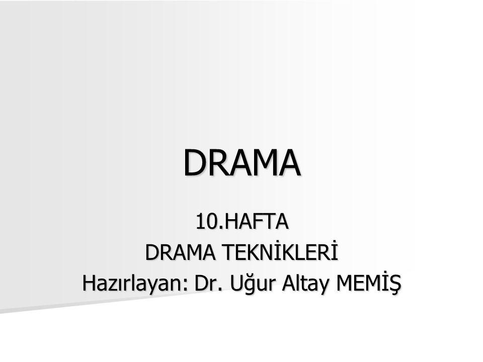 DRAMA 10.HAFTA DRAMA TEKNİKLERİ Hazırlayan: Dr. Uğur Altay MEMİŞ