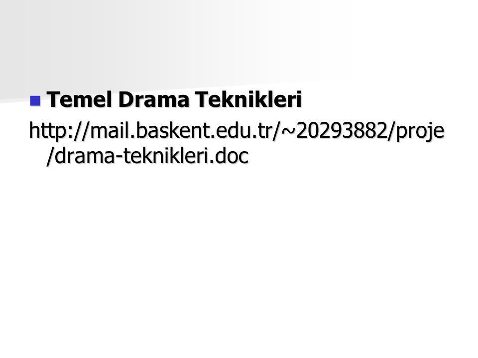 Temel Drama Teknikleri Temel Drama Teknikleri http://mail.baskent.edu.tr/~20293882/proje /drama-teknikleri.doc