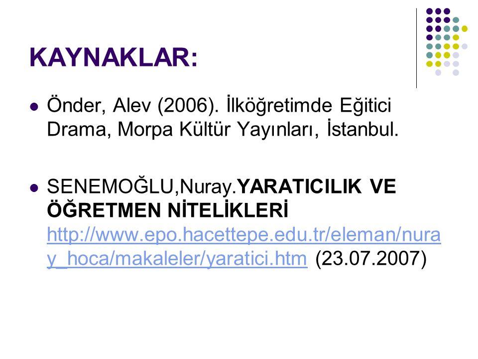 KAYNAKLAR: Önder, Alev (2006).İlköğretimde Eğitici Drama, Morpa Kültür Yayınları, İstanbul.