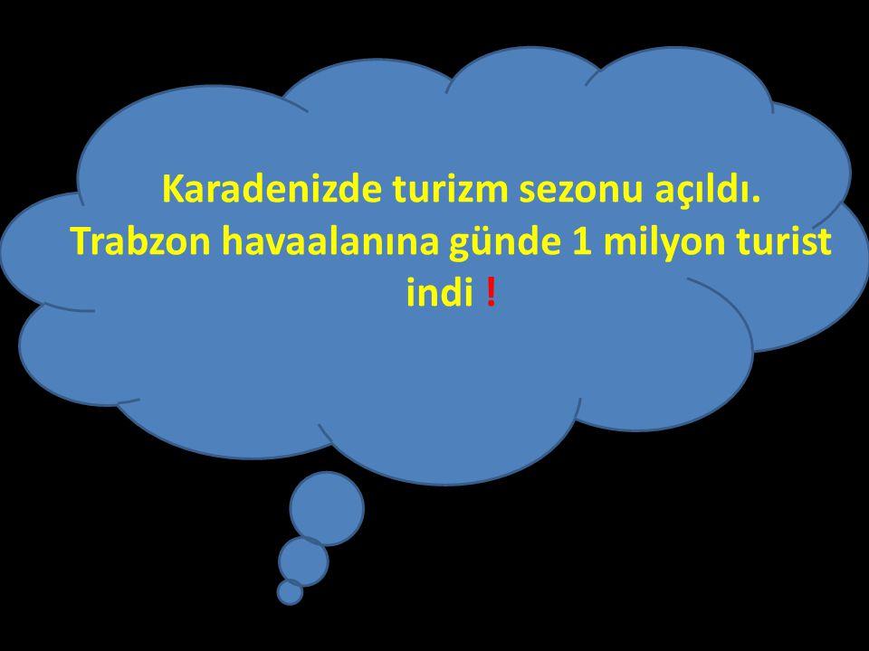 Karadenizde turizm sezonu açıldı. Trabzon havaalanına günde 1 milyon turist indi !