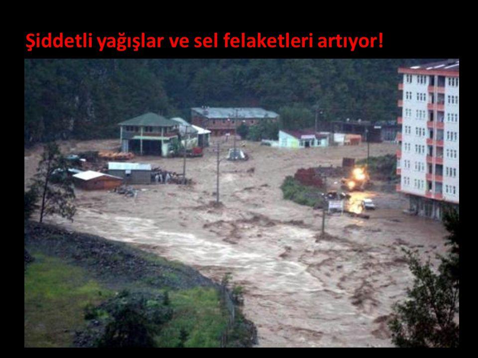 Şiddetli yağışlar ve sel felaketleri artıyor!