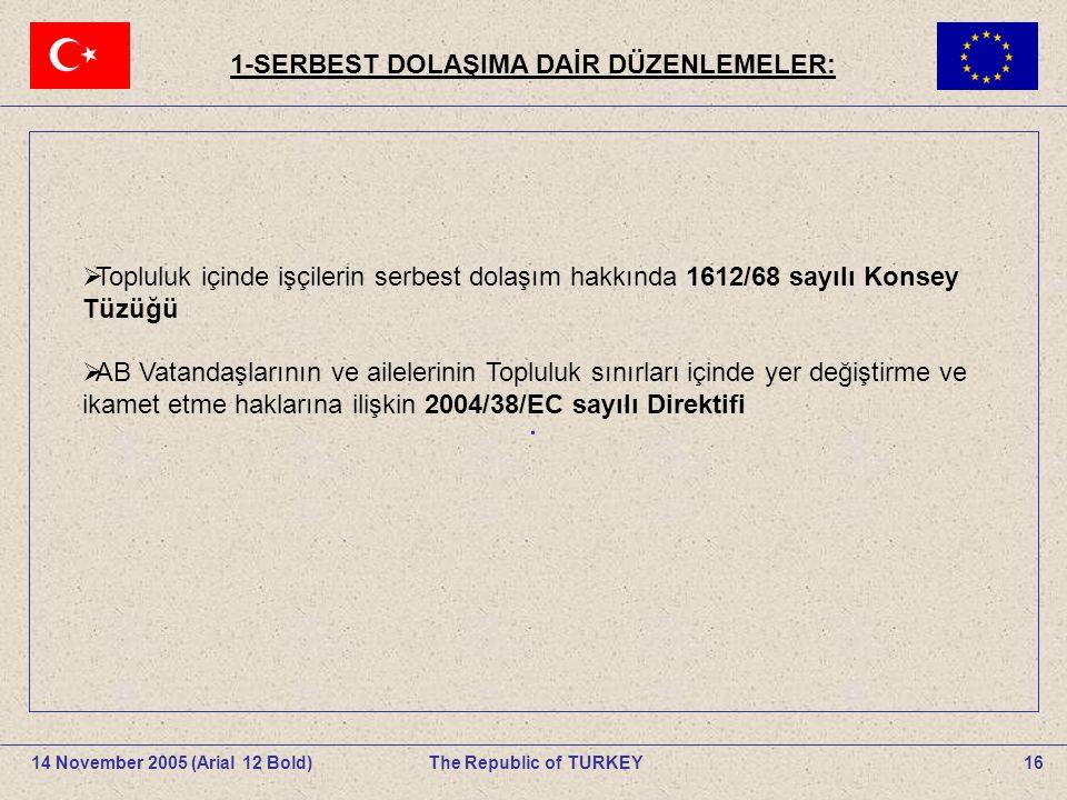 1-SERBEST DOLAŞIMA DAİR DÜZENLEMELER: 16The Republic of TURKEY14 November 2005 (Arial 12 Bold).