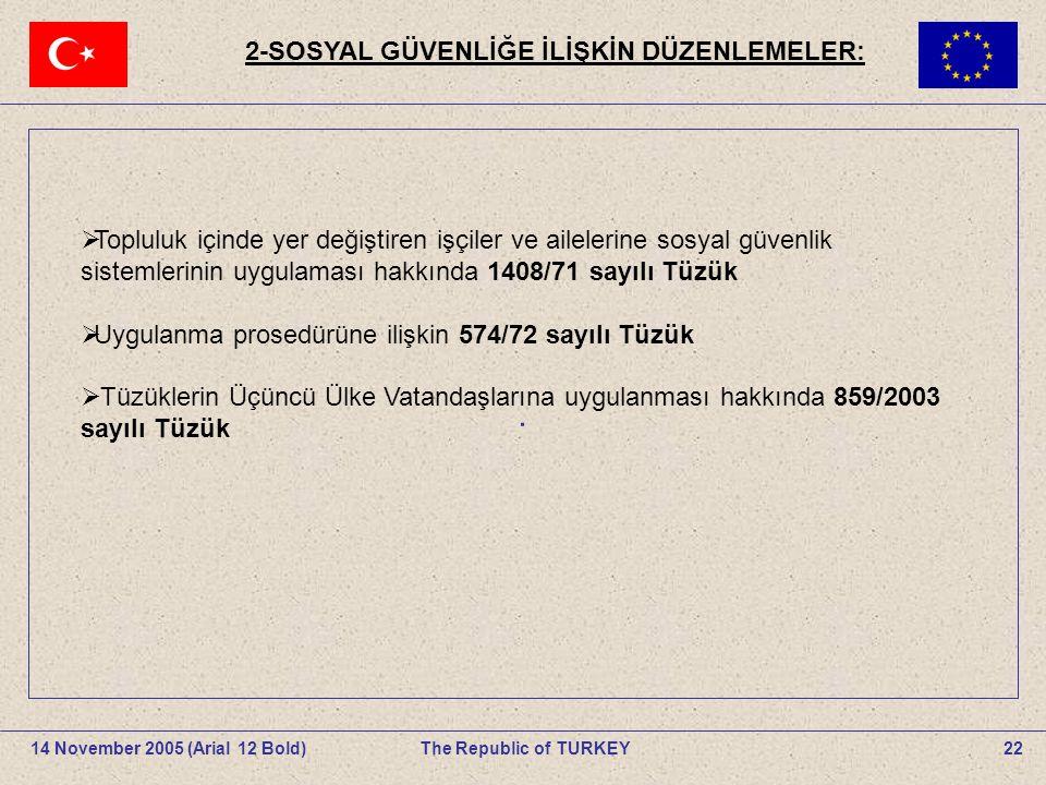 22The Republic of TURKEY14 November 2005 (Arial 12 Bold).