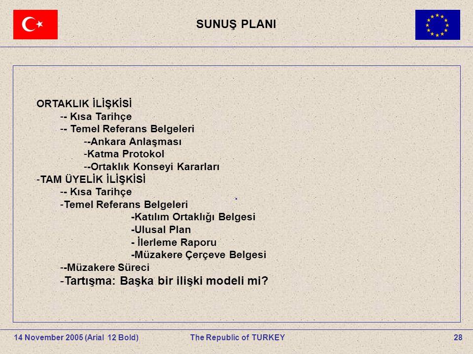 SUNUŞ PLANI 28The Republic of TURKEY14 November 2005 (Arial 12 Bold).