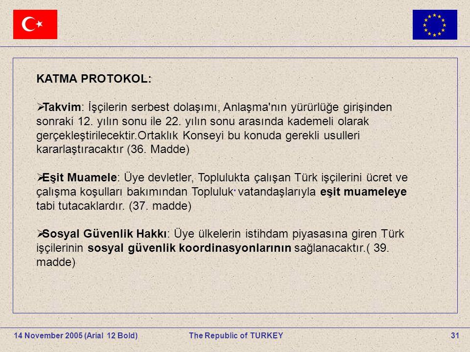 31The Republic of TURKEY14 November 2005 (Arial 12 Bold).