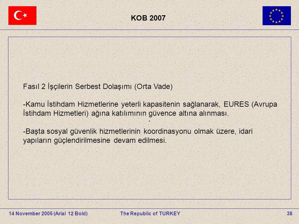 KOB 2007 38The Republic of TURKEY14 November 2005 (Arial 12 Bold).