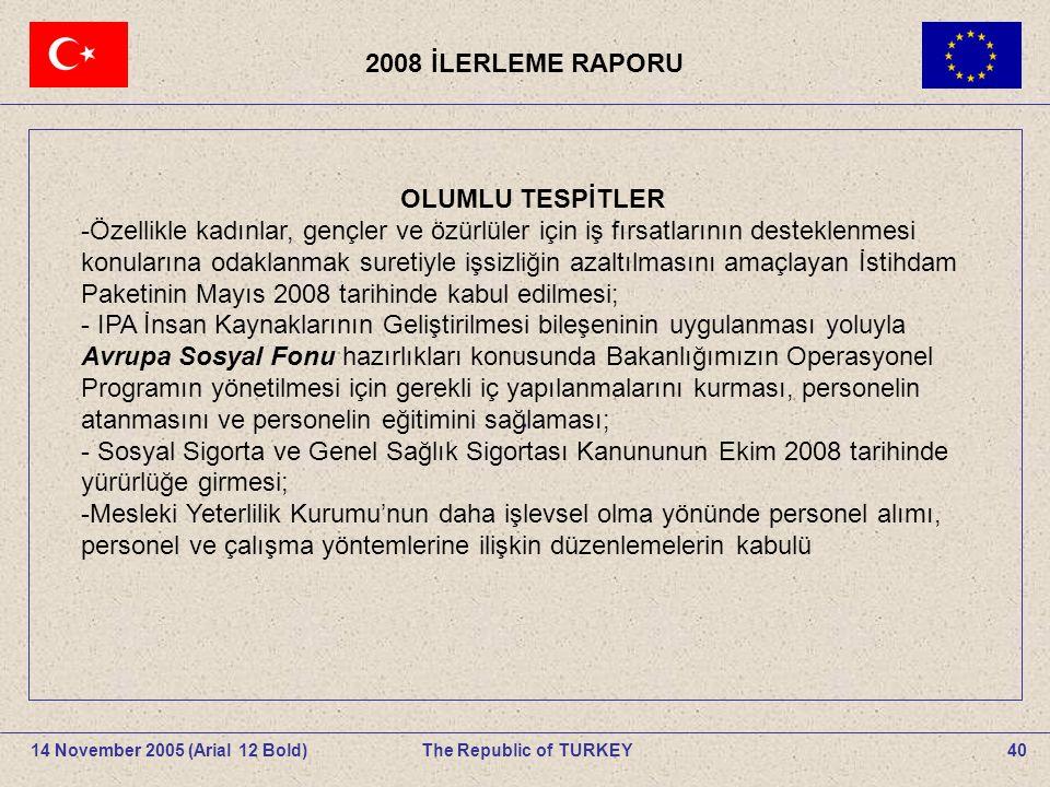 2008 İLERLEME RAPORU 40The Republic of TURKEY14 November 2005 (Arial 12 Bold).