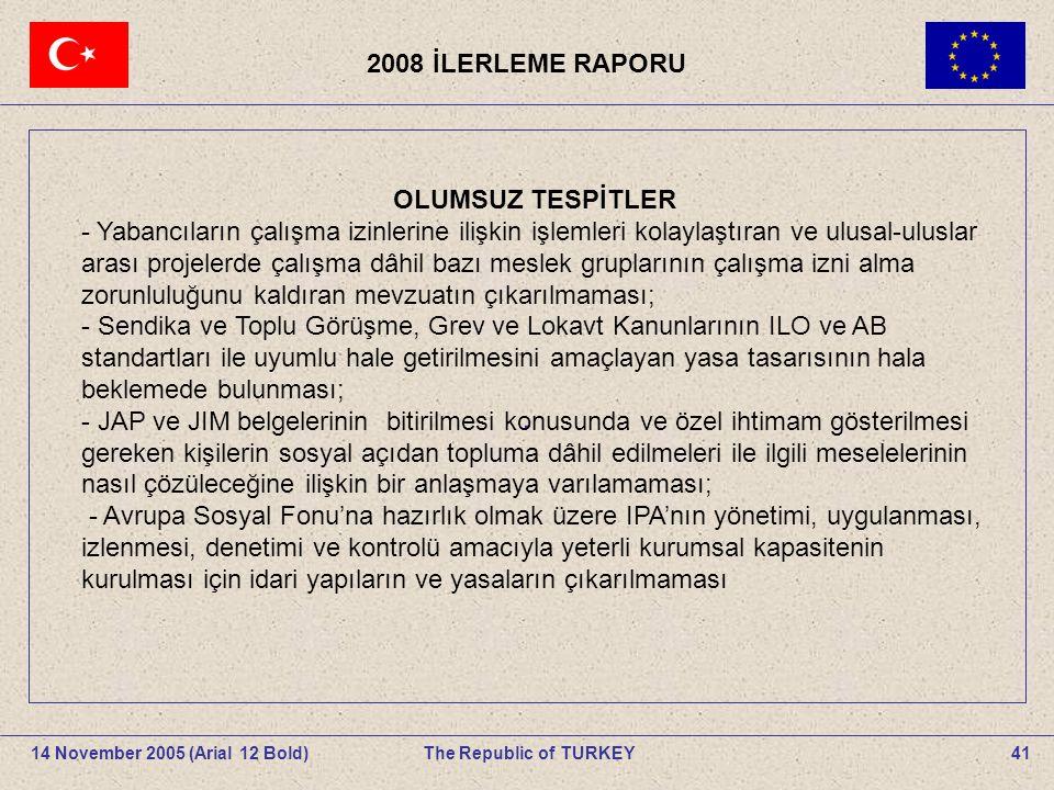 2008 İLERLEME RAPORU 41The Republic of TURKEY14 November 2005 (Arial 12 Bold).