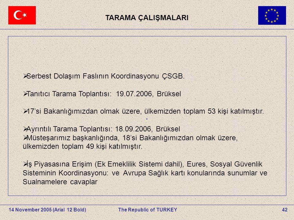 TARAMA ÇALIŞMALARI 42The Republic of TURKEY14 November 2005 (Arial 12 Bold).
