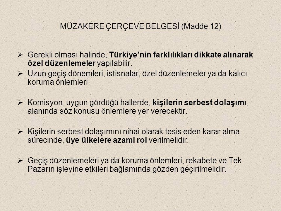 MÜZAKERE ÇERÇEVE BELGESİ (Madde 12)  Gerekli olması halinde, Türkiye'nin farklılıkları dikkate alınarak özel düzenlemeler yapılabilir.