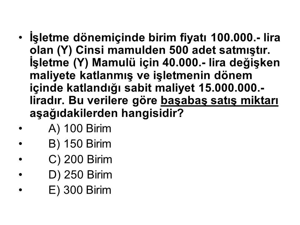 İşletme dönemiçinde birim fiyatı 100.000.- lira olan (Y) Cinsi mamulden 500 adet satmıştır.