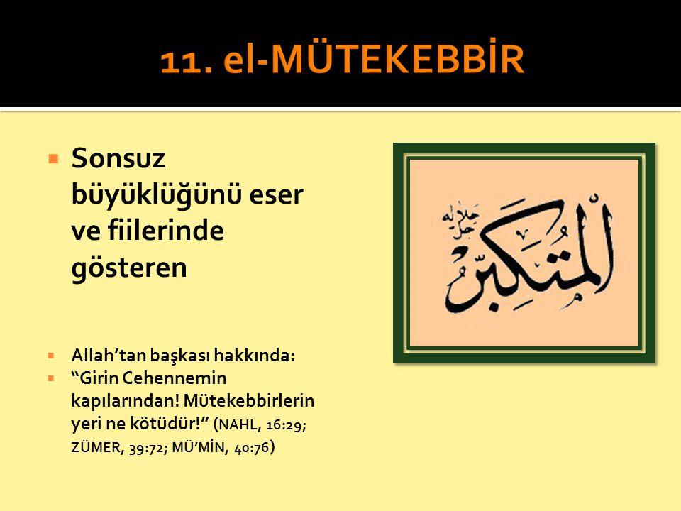 """ Sonsuz büyüklüğünü eser ve fiilerinde gösteren  Allah'tan başkası hakkında:  """"Girin Cehennemin kapılarından! Mütekebbirlerin yeri ne kötüdür!"""" ( N"""