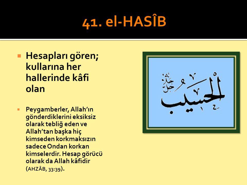  Hesapları gören; kullarına her hallerinde kâfi olan  Peygamberler, Allah'ın gönderdiklerini eksiksiz olarak tebliğ eden ve Allah'tan başka hiç kims