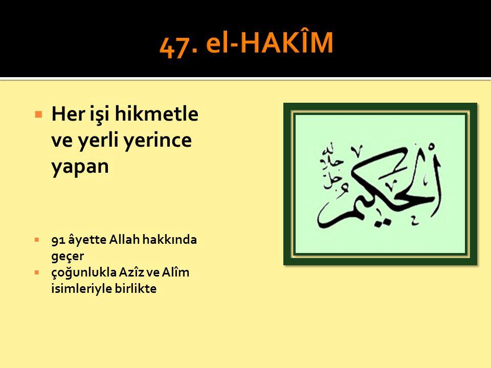  Her işi hikmetle ve yerli yerince yapan  91 âyette Allah hakkında geçer  çoğunlukla Azîz ve Alîm isimleriyle birlikte